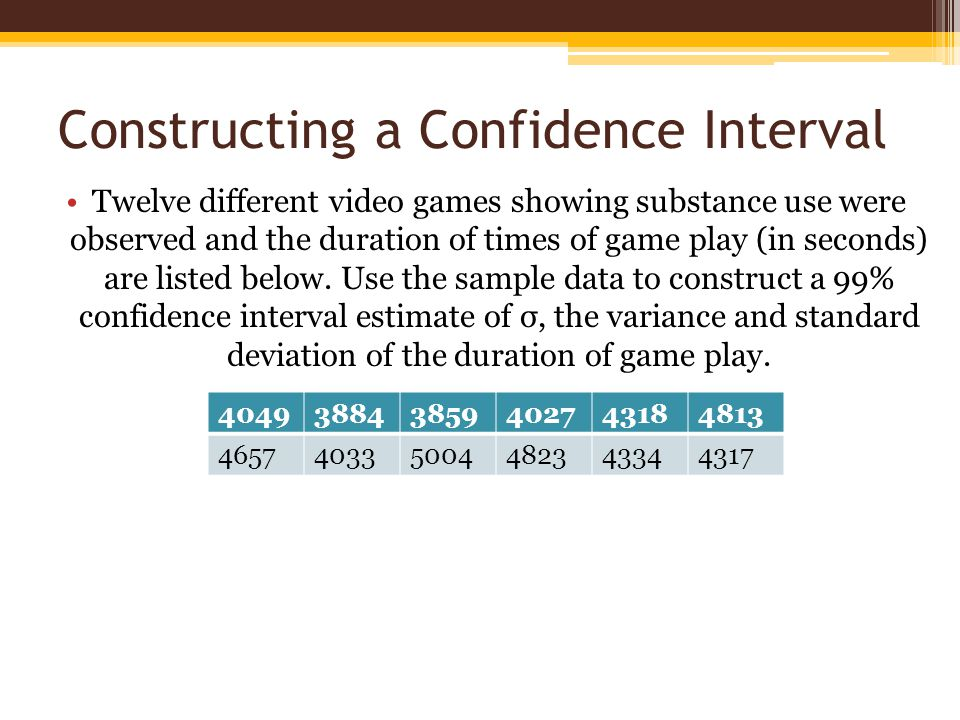 Constructing a Confidence Interval Twelve different video games showing substance use were observed and the duration of times of game play (in seconds
