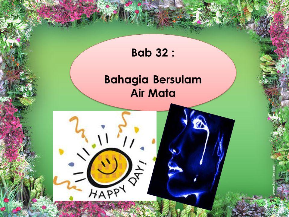 Bab 32 : Bahagia Bersulam Air Mata Bab 32 : Bahagia Bersulam Air Mata
