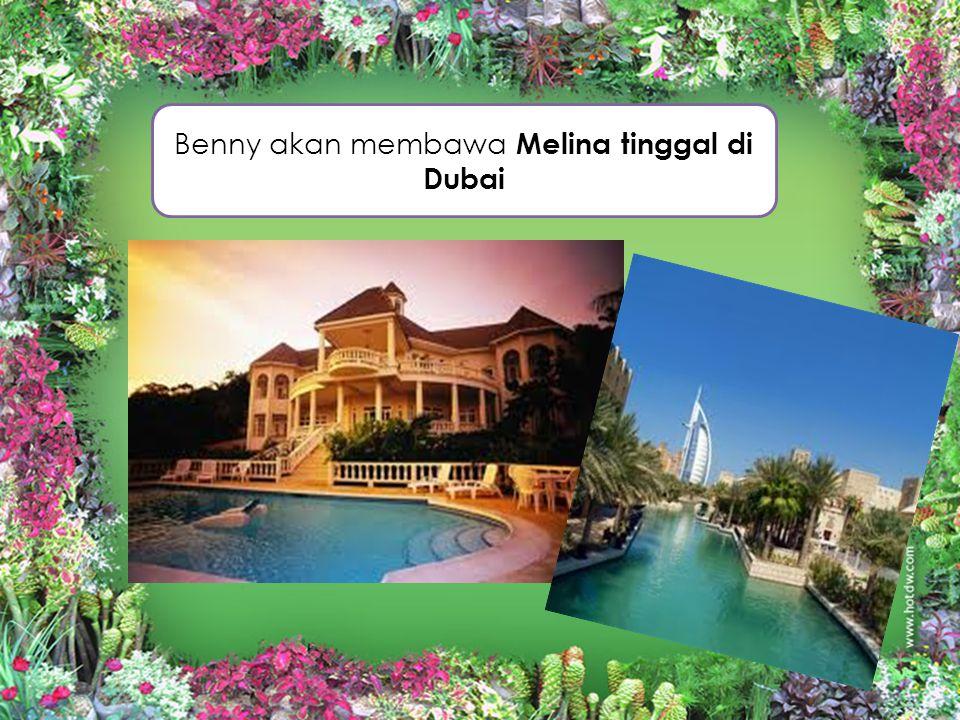 Benny akan membawa Melina tinggal di Dubai