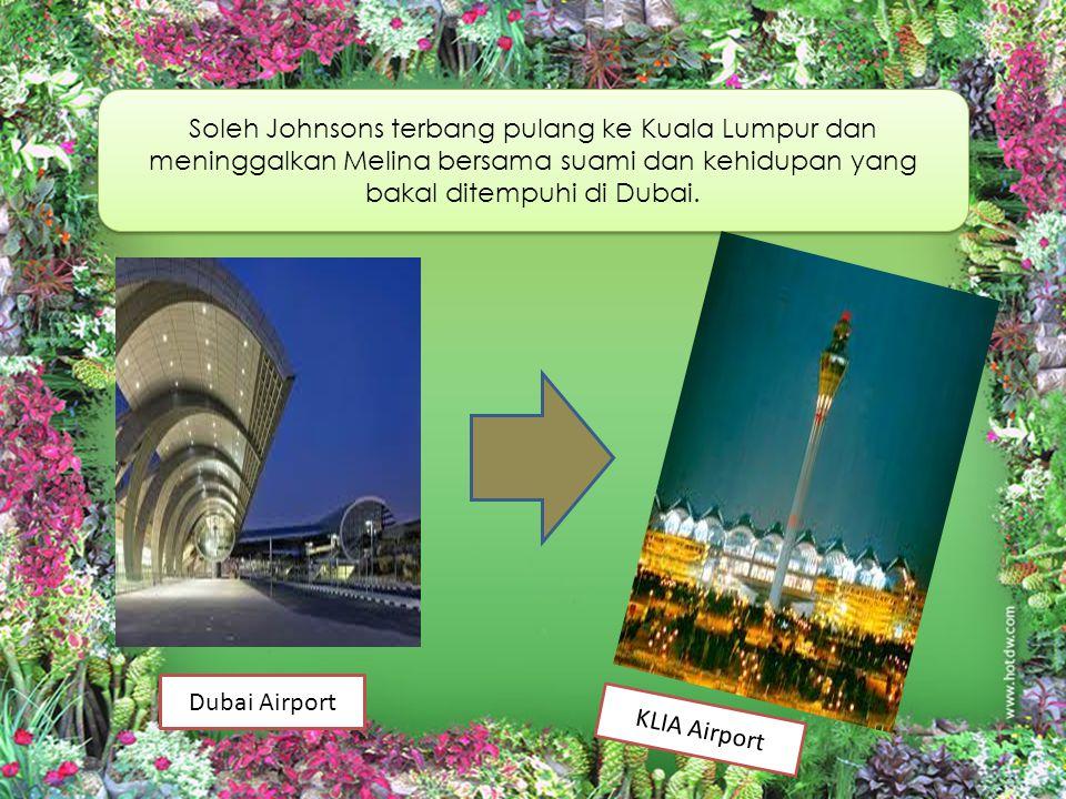 Soleh Johnsons terbang pulang ke Kuala Lumpur dan meninggalkan Melina bersama suami dan kehidupan yang bakal ditempuhi di Dubai.