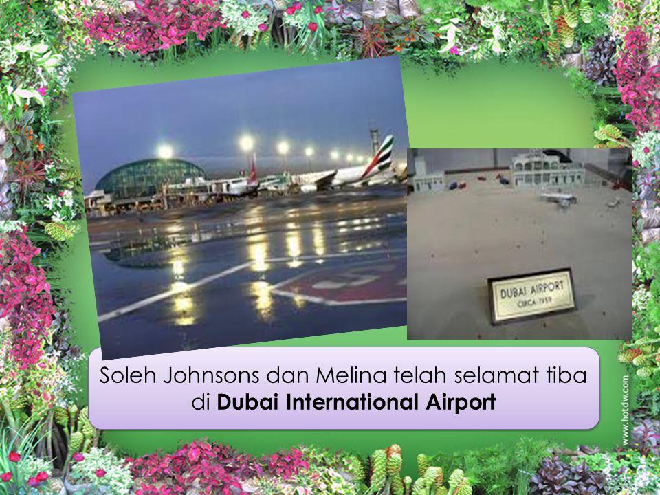 Soleh Johnsons dan Melina telah selamat tiba di Dubai International Airport