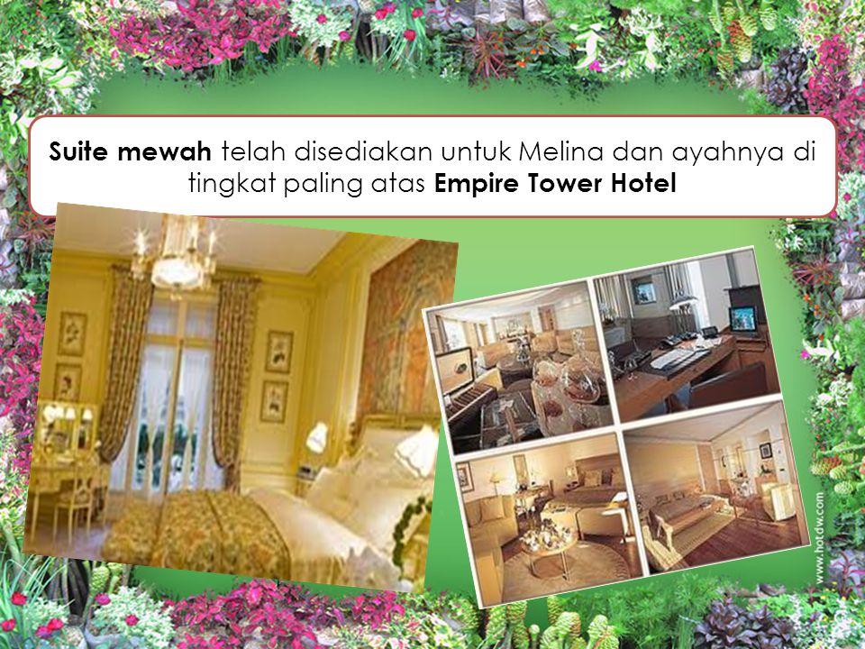 Suite mewah telah disediakan untuk Melina dan ayahnya di tingkat paling atas Empire Tower Hotel