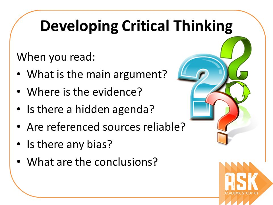 Developing Critical Thinking When you read: What is the main argument.