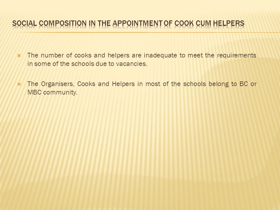  The number of cooks and helpers are inadequate to meet the requirements in some of the schools due to vacancies.