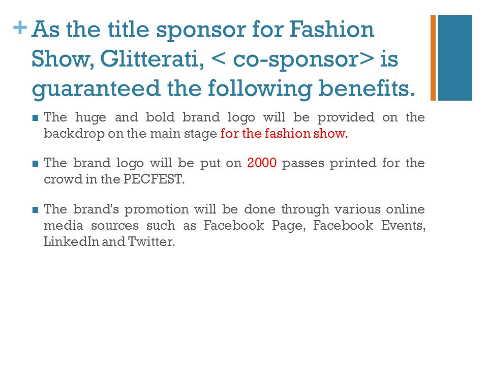 + As the title sponsor for Fashion Show, Glitterati, is guaranteed the following benefits. The huge and bold brand logo will be provided on the backdr