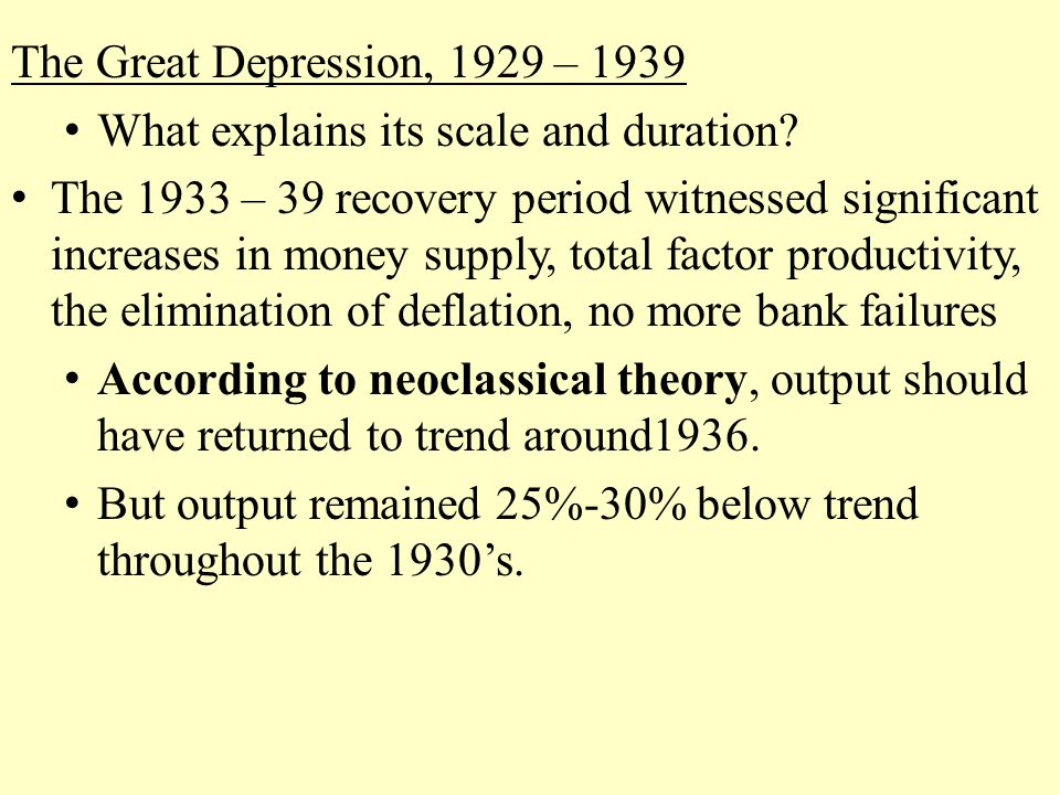The Great Depression, 1929 – 1939 What explains its scale and duration.