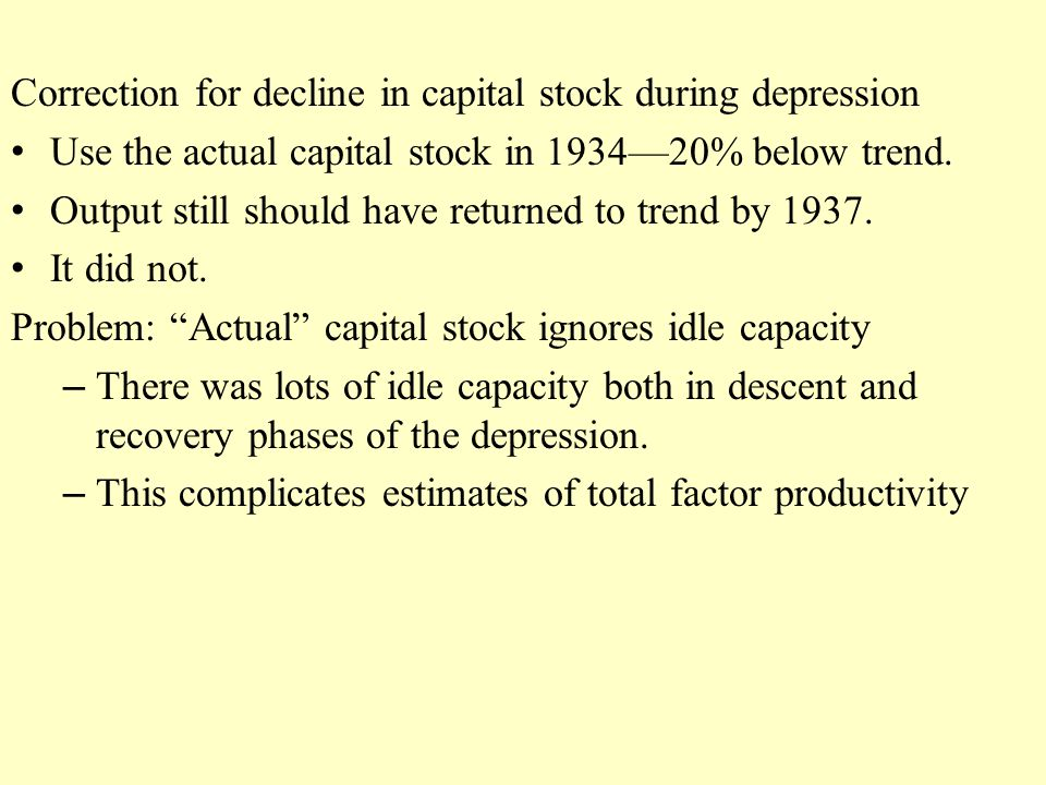 Correction for decline in capital stock during depression Use the actual capital stock in 1934—20% below trend.