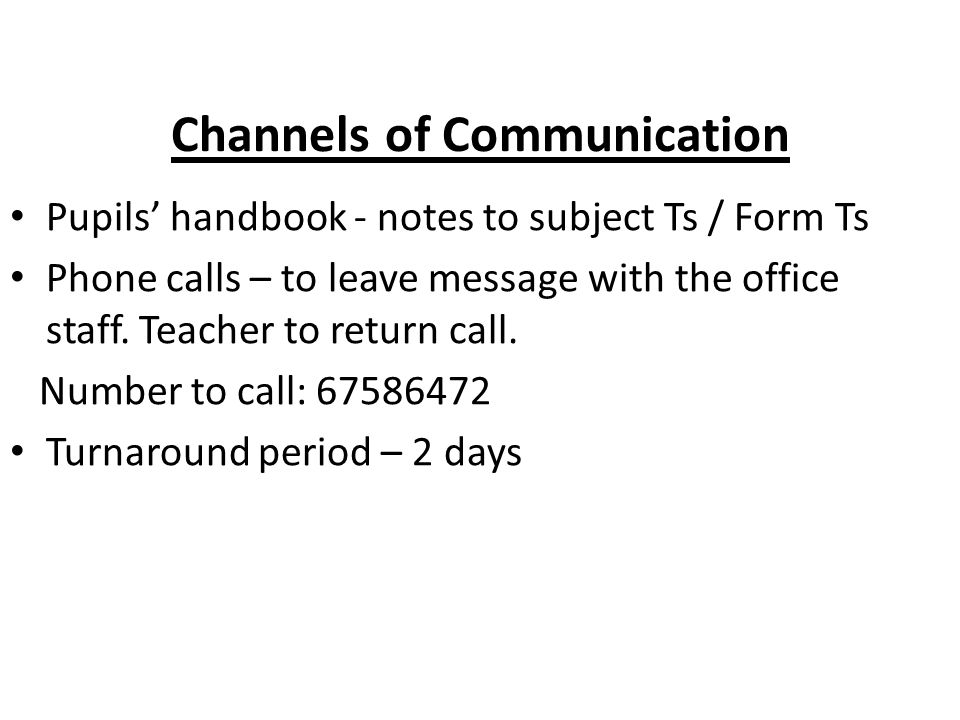 Channels of Communication Pupils' handbook - notes to subject Ts / Form Ts Phone calls – to leave message with the office staff.