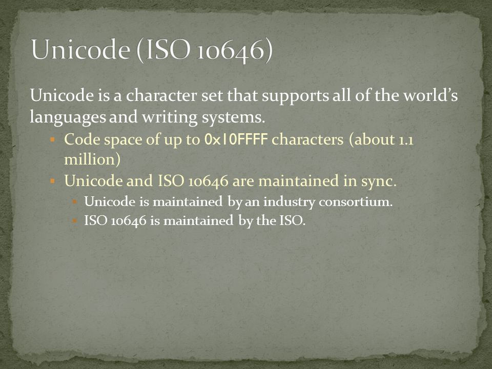 Unicode is a character set that supports all of the world's languages and writing systems.