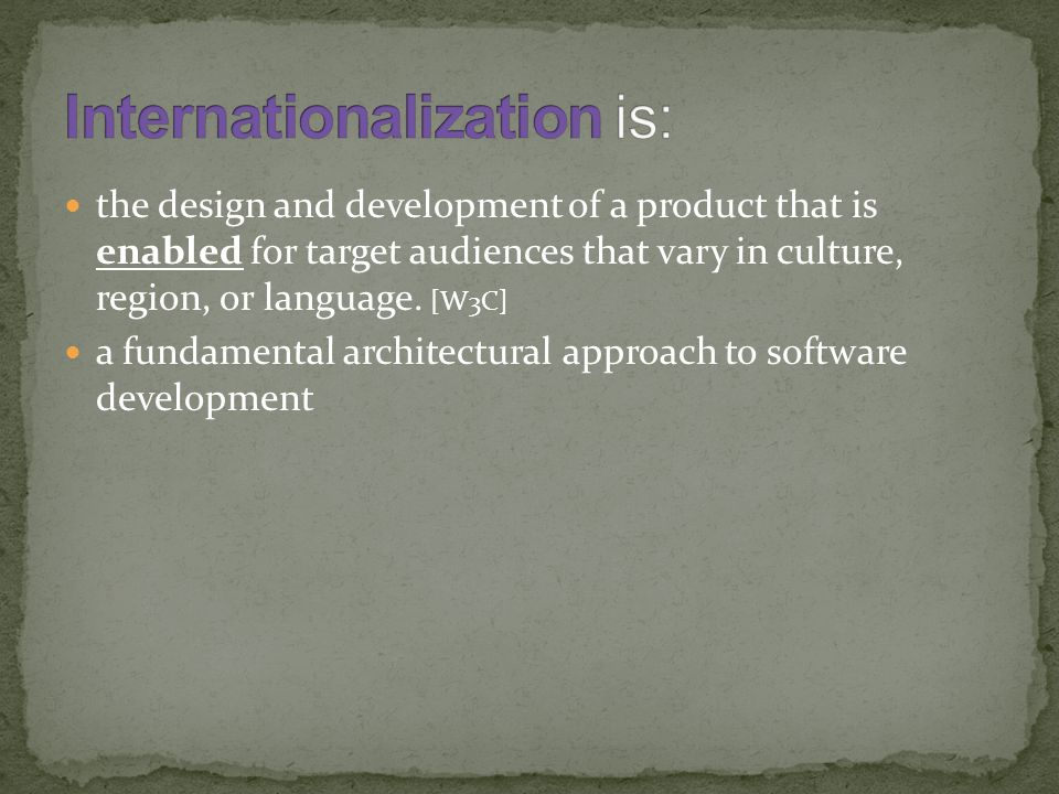 the design and development of a product that is enabled for target audiences that vary in culture, region, or language.