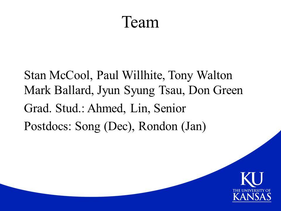 Team Stan McCool, Paul Willhite, Tony Walton Mark Ballard, Jyun Syung Tsau, Don Green Grad. Stud.: Ahmed, Lin, Senior Postdocs: Song (Dec), Rondon (Ja