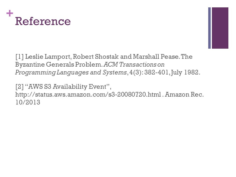 + Reference [1] Leslie Lamport, Robert Shostak and Marshall Pease.