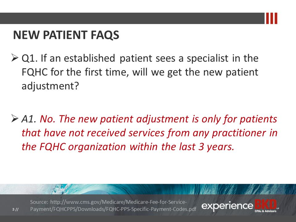 NEW PATIENT FAQS  Q1. If an established patient sees a specialist in the FQHC for the first time, will we get the new patient adjustment?  A1. No. T