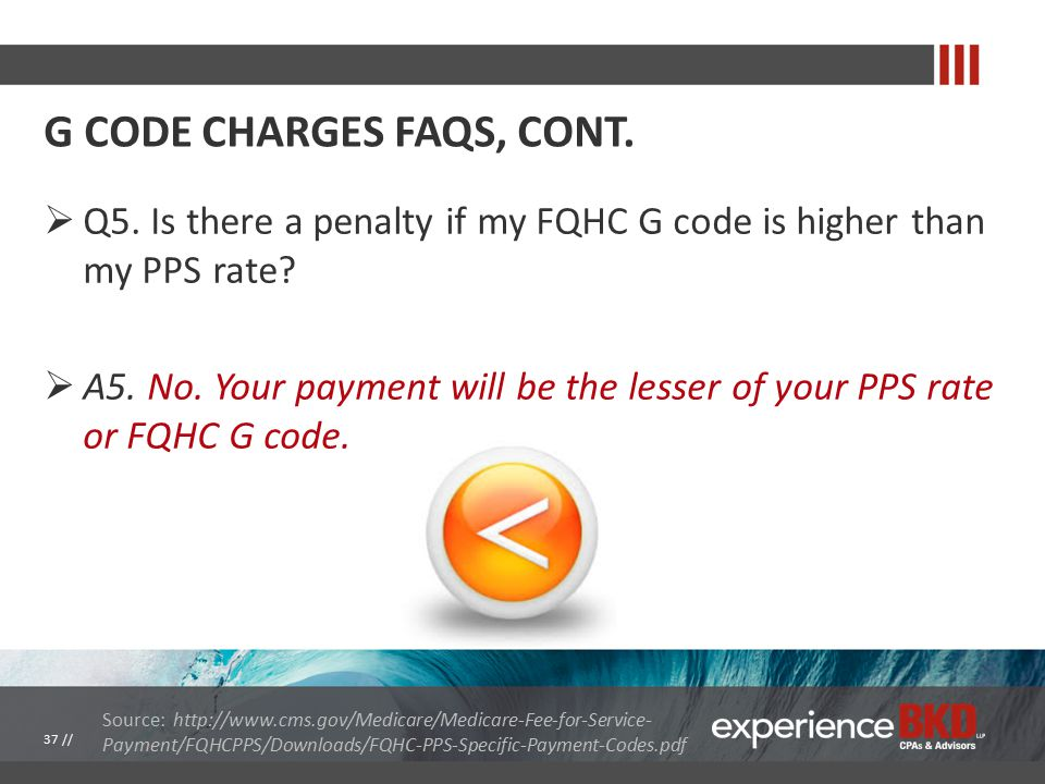  Q5. Is there a penalty if my FQHC G code is higher than my PPS rate.