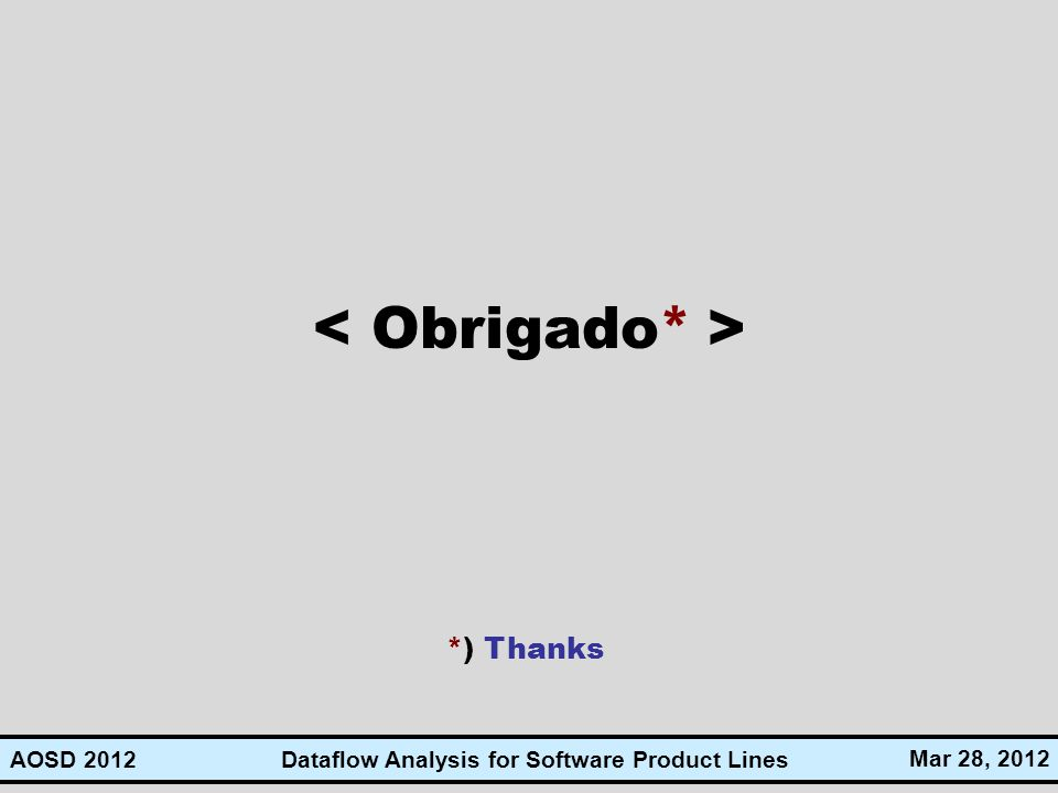 Dataflow Analysis for Software Product Lines Mar 28, 2012 AOSD 2012 *) Thanks