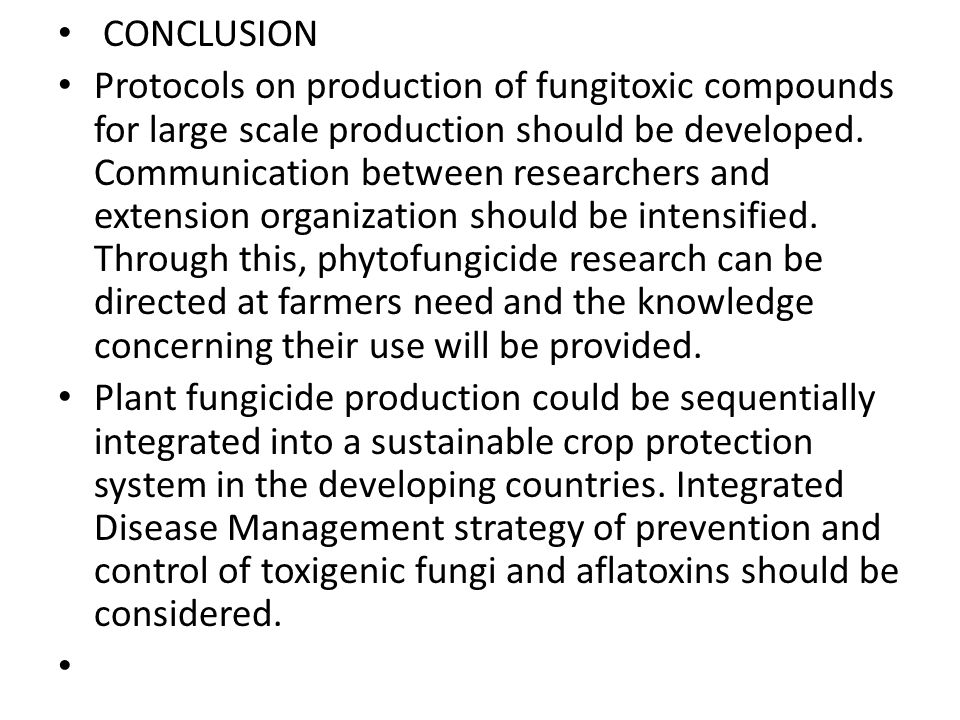 CONCLUSION Protocols on production of fungitoxic compounds for large scale production should be developed.