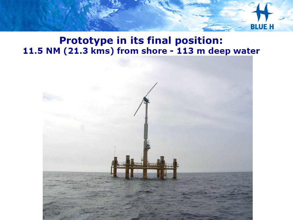 Prototype in its final position: 11.5 NM (21.3 kms) from shore - 113 m deep water