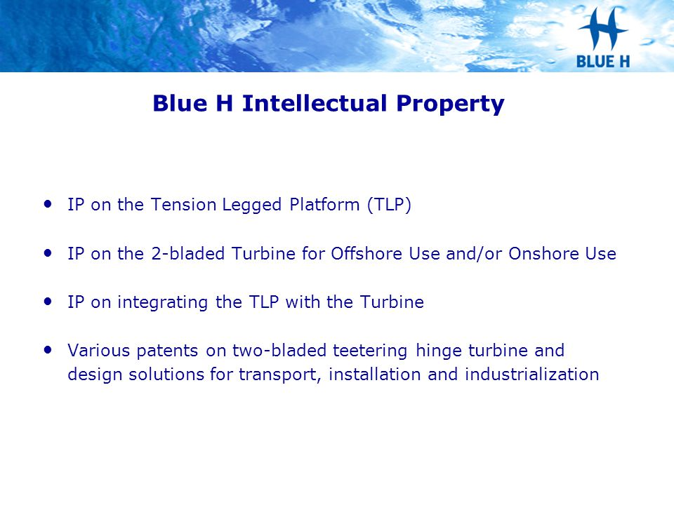 Blue H Intellectual Property IP on the Tension Legged Platform (TLP) IP on the 2-bladed Turbine for Offshore Use and/or Onshore Use IP on integrating