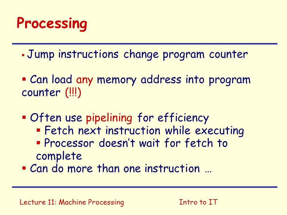 Lecture 12: Machine ProcessingIntro to IT Processing Program Counter Instruction Register EXEC B258 58