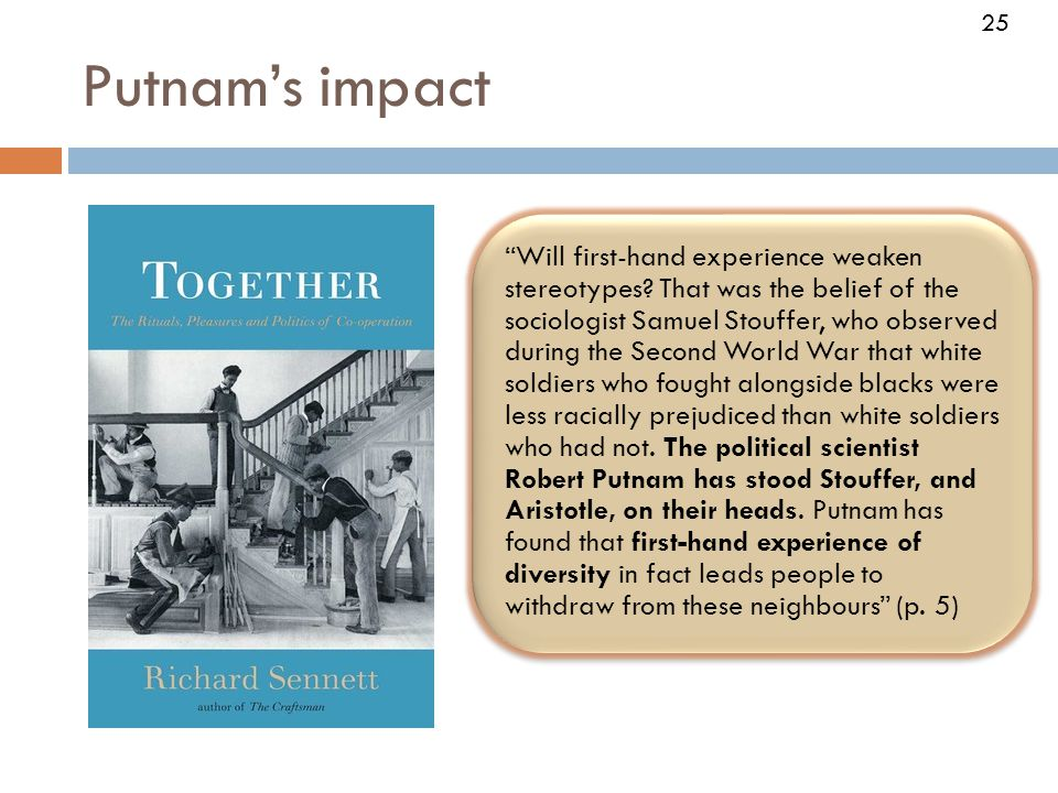 25 Putnam's impact 25 Will first-hand experience weaken stereotypes.