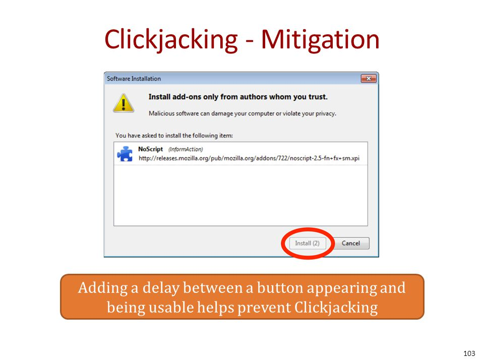 Clickjacking - Mitigation 103 Adding a delay between a button appearing and being usable helps prevent Clickjacking