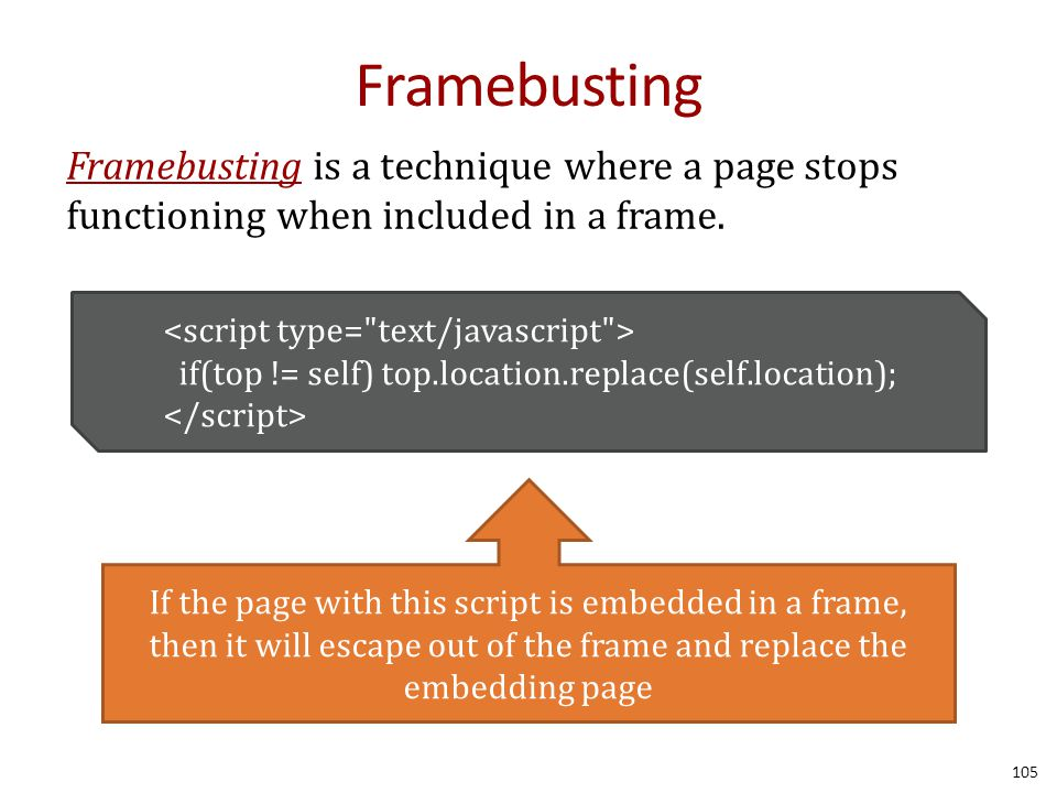 Framebusting 105 Framebusting is a technique where a page stops functioning when included in a frame.