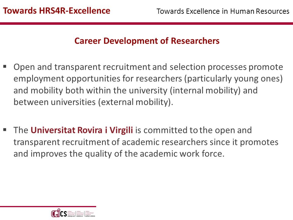 Career Development of Researchers  Open and transparent recruitment and selection processes promote employment opportunities for researchers (particularly young ones) and mobility both within the university (internal mobility) and between universities (external mobility).