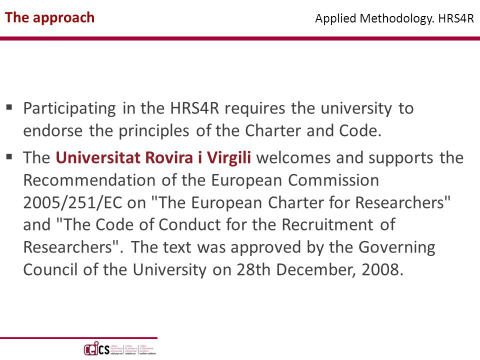  Participating in the HRS4R requires the university to endorse the principles of the Charter and Code.