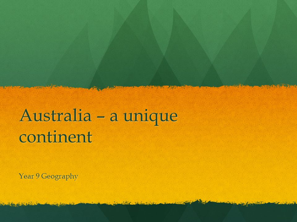 Australia – a unique continent Year 9 Geography