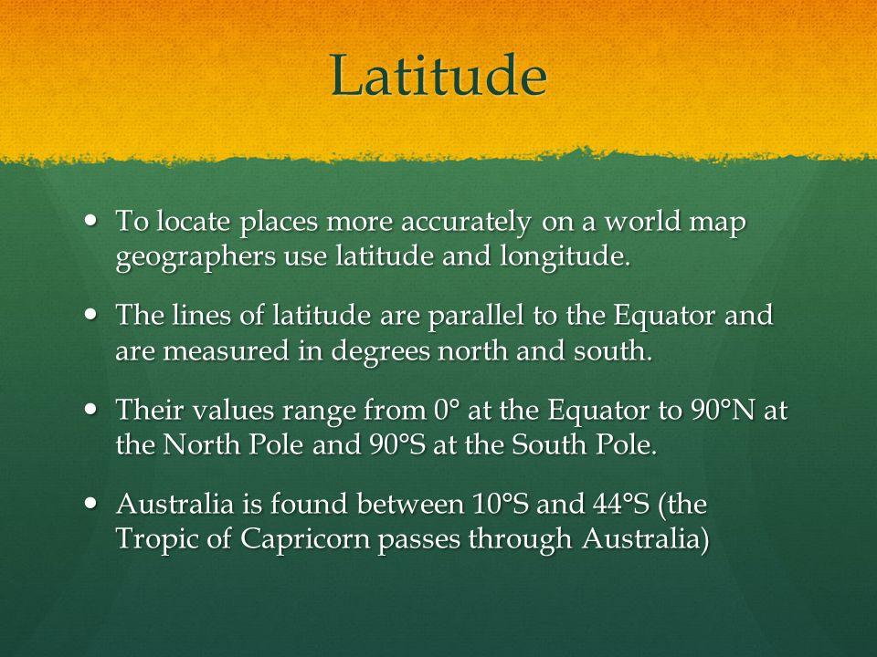Latitude To locate places more accurately on a world map geographers use latitude and longitude. To locate places more accurately on a world map geogr