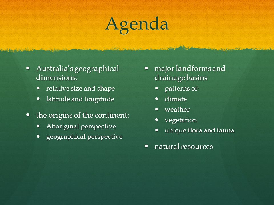 Agenda Australia's geographical dimensions: Australia's geographical dimensions: relative size and shape relative size and shape latitude and longitud