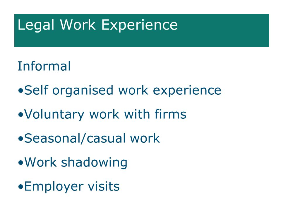 Legal Work Experience Informal Self organised work experience Voluntary work with firms Seasonal/casual work Work shadowing Employer visits