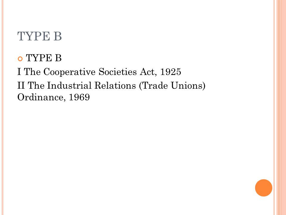 TYPE B I The Cooperative Societies Act, 1925 II The Industrial Relations (Trade Unions) Ordinance, 1969