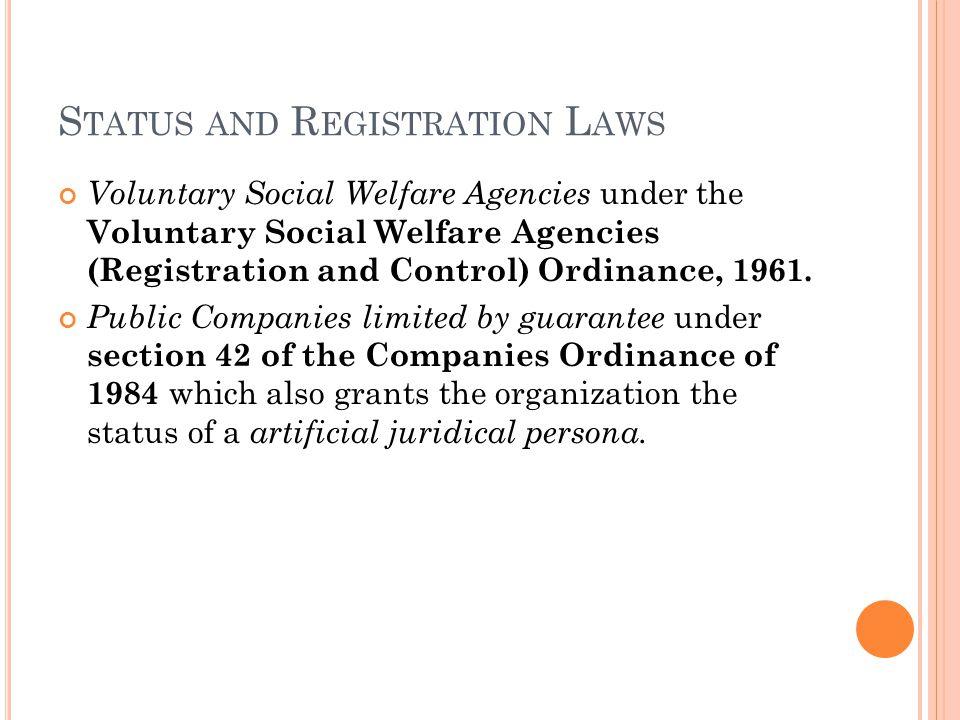 S TATUS AND R EGISTRATION L AWS Voluntary Social Welfare Agencies under the Voluntary Social Welfare Agencies (Registration and Control) Ordinance, 1961.