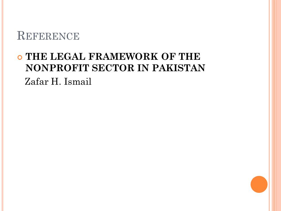 R EFERENCE THE LEGAL FRAMEWORK OF THE NONPROFIT SECTOR IN PAKISTAN Zafar H. Ismail