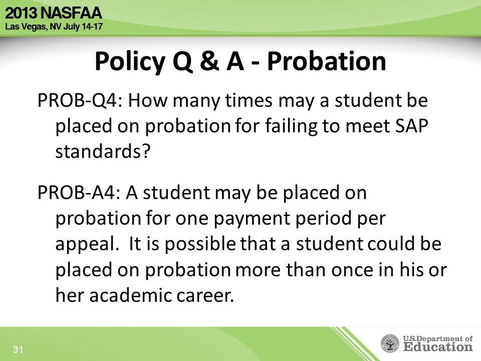 Policy Q & A - Probation PROB-Q4: How many times may a student be placed on probation for failing to meet SAP standards.