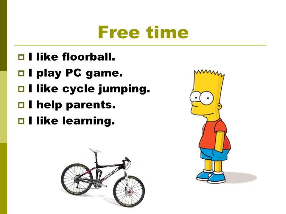 Free time  I like floorball.  I play PC game.  I like cycle jumping.  I help parents.  I like learning.