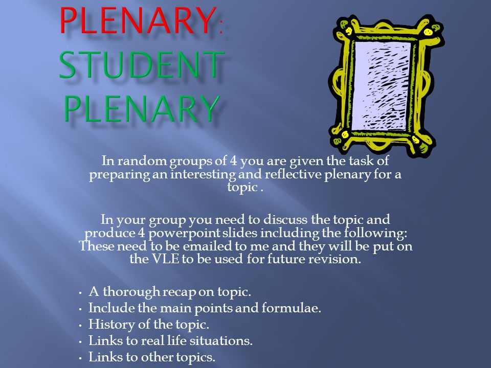 In random groups of 4 you are given the task of preparing an interesting and reflective plenary for a topic.