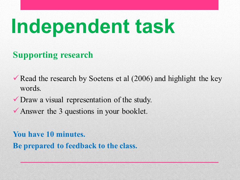 Independent task Supporting research Read the research by Soetens et al (2006) and highlight the key words.