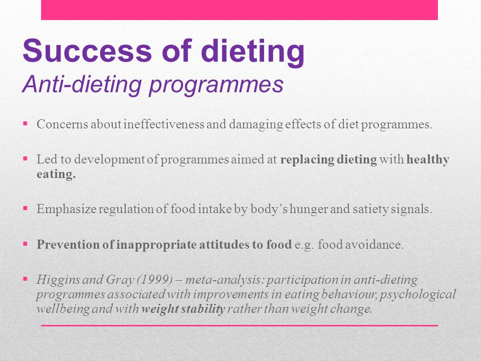 Success of dieting Anti-dieting programmes  Concerns about ineffectiveness and damaging effects of diet programmes.  Led to development of programme