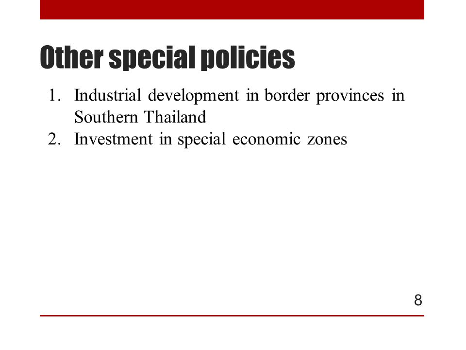 Other special policies 8 1.Industrial development in border provinces in Southern Thailand 2.Investment in special economic zones