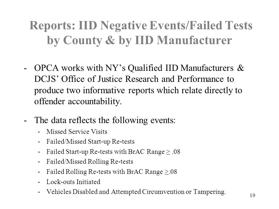 Reports: IID Negative Events/Failed Tests by County & by IID Manufacturer -OPCA works with NY's Qualified IID Manufacturers & DCJS' Office of Justice