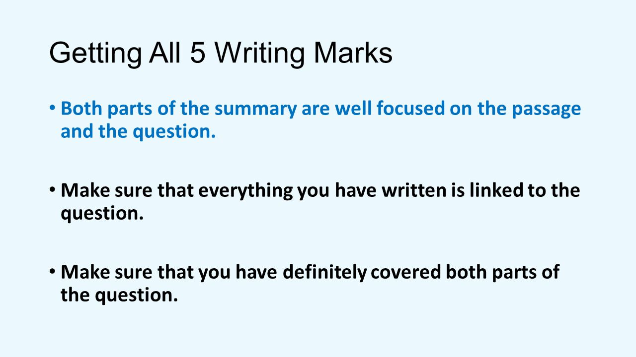 Getting All 5 Writing Marks Summaries are expressed concisely, clearly and fluently, and in own words throughout (where appropriate.) Make sure that you're responses are short and snappy.