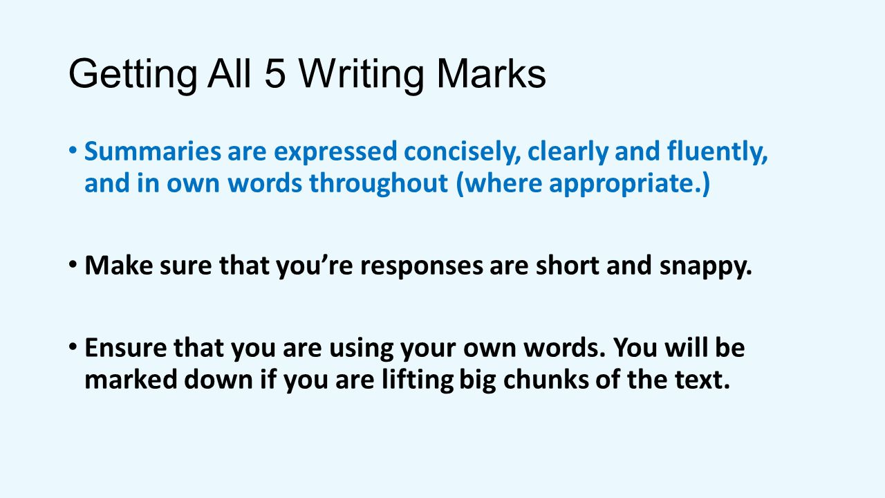 Getting All 5 Writing Marks Summaries are expressed concisely, clearly and fluently, and in own words throughout (where appropriate.) Make sure that y