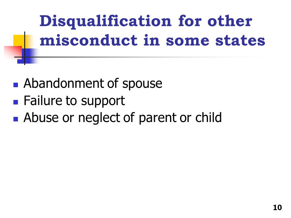 Disqualification for other misconduct in some states Abandonment of spouse Failure to support Abuse or neglect of parent or child 10