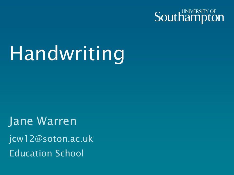 Handwriting Jane Warren jcw12@soton.ac.uk Education School
