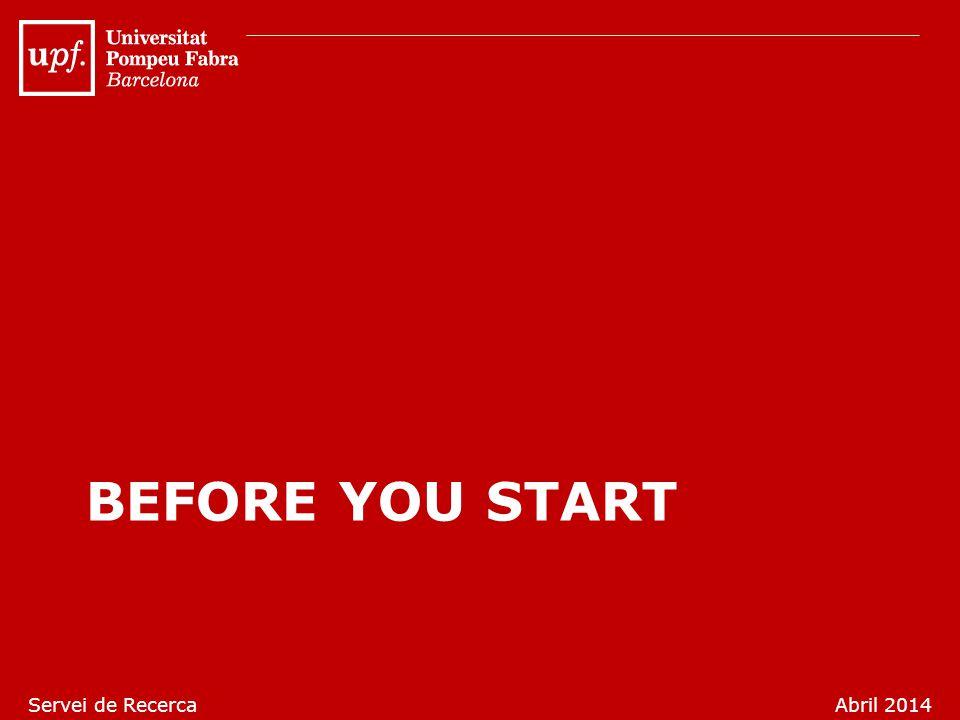 BEFORE YOU START Servei de RecercaAbril 2014