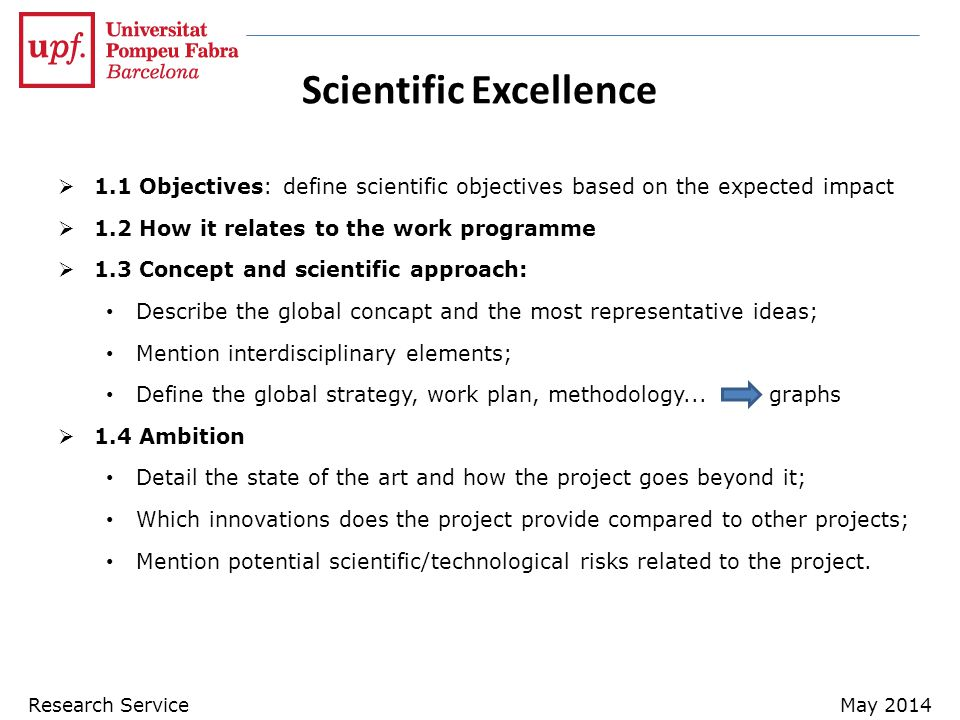 Scientific Excellence  1.1 Objectives: define scientific objectives based on the expected impact  1.2 How it relates to the work programme  1.3 Concept and scientific approach: Describe the global concapt and the most representative ideas; Mention interdisciplinary elements; Define the global strategy, work plan, methodology...