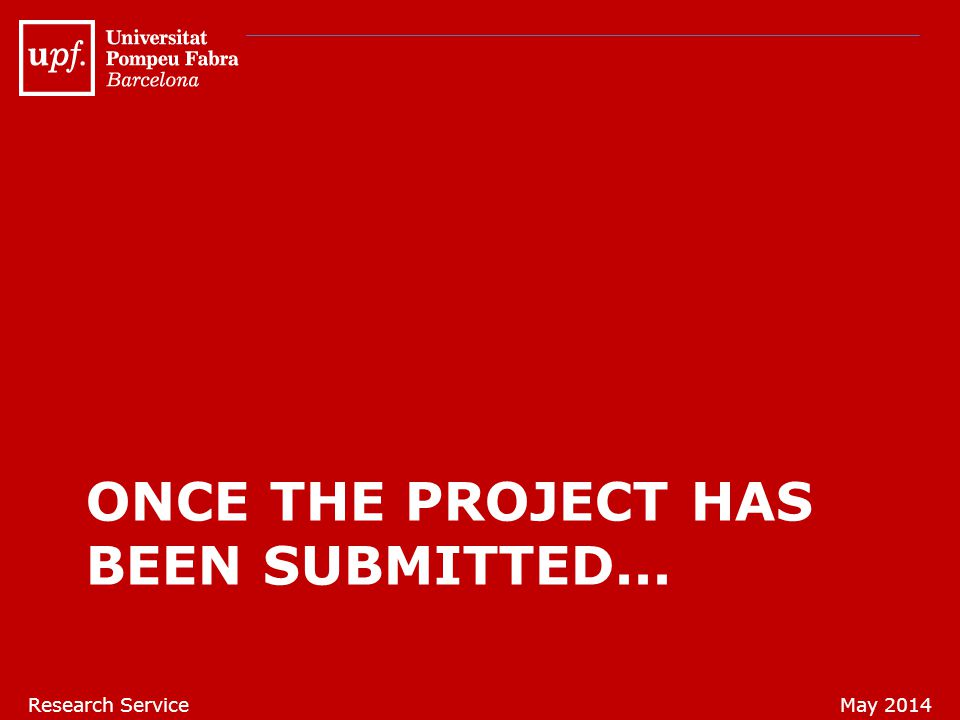ONCE THE PROJECT HAS BEEN SUBMITTED... Research ServiceMay 2014
