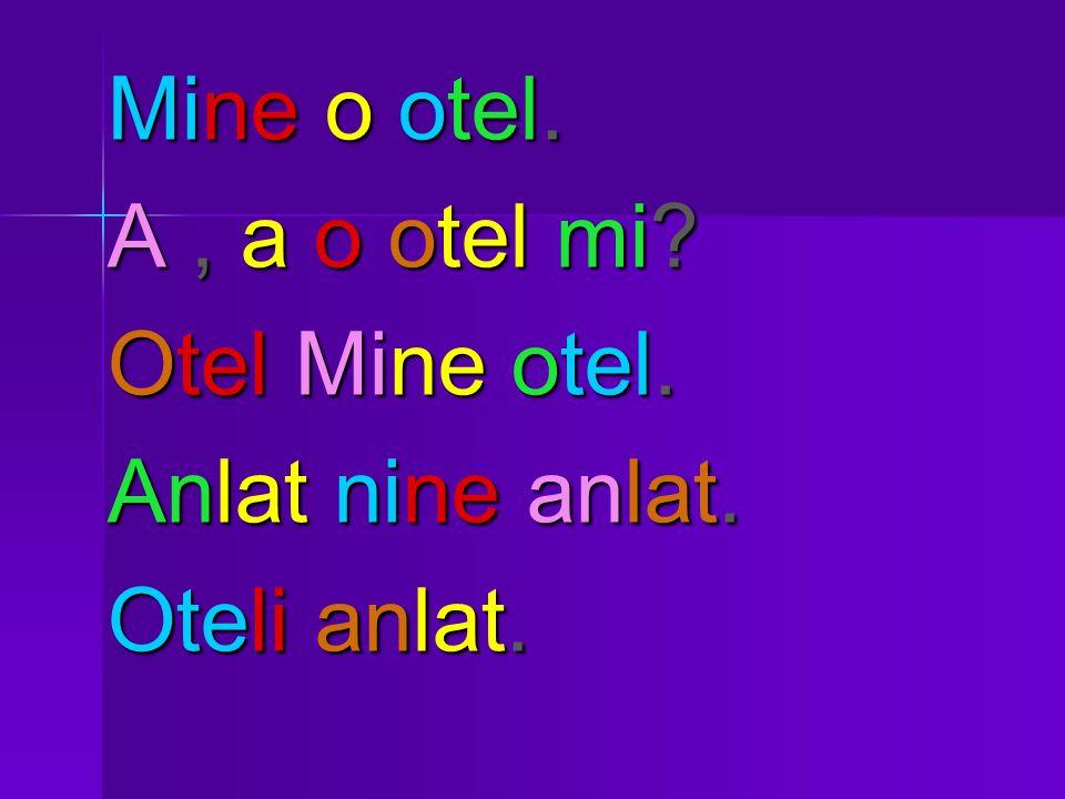 Mine o otel. A, a o otel mi Otel Mine otel. Anlat nine anlat. Oteli anlat.